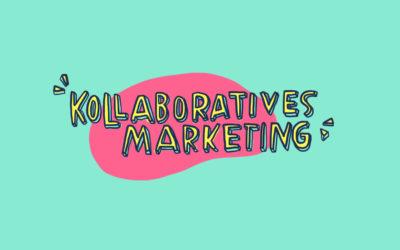 Kollaboratives Marketing –Gemeinsam mehr erreichen